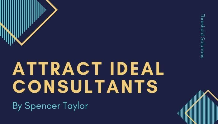 How to Attract Ideal Consultants - Spencer Taylor