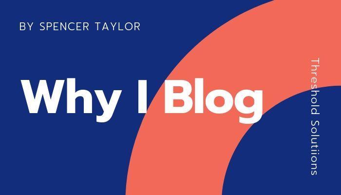 Why I Blog - Spencer Taylor