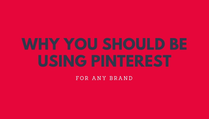 Why You Should Be Using Pinterest for Any Brand