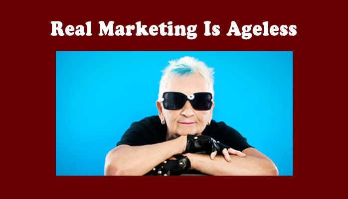 Real Marketing Is Ageless